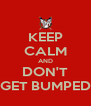 KEEP CALM AND DON'T GET BUMPED - Personalised Poster A4 size