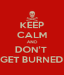 KEEP CALM AND DON'T  GET BURNED - Personalised Poster A4 size