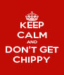 KEEP CALM AND DON'T GET CHIPPY - Personalised Poster A4 size