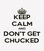 KEEP CALM AND DON'T GET CHUCKED - Personalised Poster A4 size
