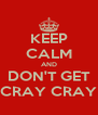 KEEP CALM AND DON'T GET CRAY CRAY - Personalised Poster A4 size