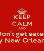 KEEP CALM AND Don't get eaten by New Orleans - Personalised Poster A4 size