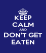 KEEP CALM AND DON'T GET EATEN - Personalised Poster A4 size