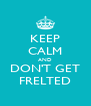 KEEP CALM AND DON'T GET FRELTED - Personalised Poster A4 size