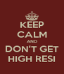 KEEP CALM AND DON'T GET HIGH RESI - Personalised Poster A4 size