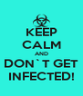 KEEP CALM AND DON`T GET INFECTED! - Personalised Poster A4 size