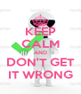 KEEP CALM AND DON'T GET IT WRONG - Personalised Poster A4 size