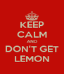 KEEP CALM AND DON'T GET LEMON - Personalised Poster A4 size