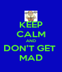 KEEP CALM AND DON'T GET  MAD - Personalised Poster A4 size