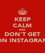KEEP CALM AND DON'T GET ON INSTAGRAM - Personalised Poster A4 size