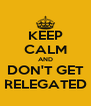 KEEP CALM AND DON'T GET RELEGATED - Personalised Poster A4 size