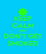 KEEP CALM AND DON'T GET SMOKED - Personalised Poster A4 size