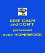 KEEP CALM and DON'T get stressed over HOMEWORK  - Personalised Poster A4 size