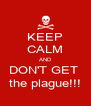 KEEP CALM AND DON'T GET  the plague!!! - Personalised Poster A4 size