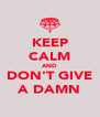 KEEP CALM AND DON'T GIVE A DAMN - Personalised Poster A4 size