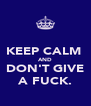 KEEP CALM  AND DON'T GIVE A FUCK. - Personalised Poster A4 size