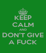 KEEP CALM AND DON'T GIVE A FUCK - Personalised Poster A4 size