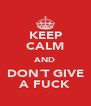 KEEP CALM AND DON´T GIVE A FUCK - Personalised Poster A4 size