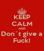 KEEP CALM AND Don´t give a Fuck! - Personalised Poster A4 size