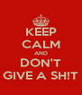 KEEP CALM AND DON'T GIVE A SH!T - Personalised Poster A4 size