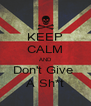 KEEP CALM AND Don't Give  A Sh*t - Personalised Poster A4 size