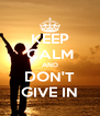 KEEP CALM AND DON'T GIVE IN - Personalised Poster A4 size