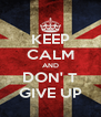KEEP CALM AND DON' T GIVE UP - Personalised Poster A4 size