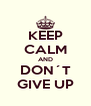 KEEP CALM AND DON´T GIVE UP - Personalised Poster A4 size