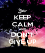 KEEP CALM AND DON'T GIVE UP - Personalised Poster A4 size