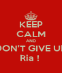 KEEP CALM AND DON'T GIVE UP Ria !  - Personalised Poster A4 size
