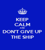KEEP CALM AND DON'T GIVE UP THE SHIP - Personalised Poster A4 size