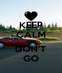 KEEP CALM AND DON'T GO - Personalised Poster A4 size