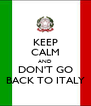 KEEP CALM AND DON'T GO BACK TO ITALY - Personalised Poster A4 size