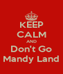 KEEP CALM AND Don't Go Mandy Land - Personalised Poster A4 size