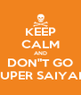 "KEEP CALM AND DON""T GO SUPER SAIYAN - Personalised Poster A4 size"