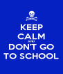 KEEP CALM AND DON'T GO TO SCHOOL - Personalised Poster A4 size