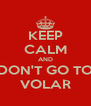 KEEP CALM AND DON'T GO TO VOLAR - Personalised Poster A4 size