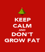 KEEP CALM AND DON'T GROW FAT - Personalised Poster A4 size