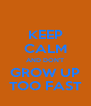 KEEP CALM AND DON'T GROW UP TOO FAST - Personalised Poster A4 size