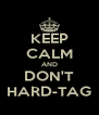KEEP CALM AND DON'T HARD-TAG - Personalised Poster A4 size