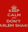 KEEP CALM AND DON'T  HARLEM SHAKES - Personalised Poster A4 size
