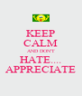 KEEP CALM AND DON'T HATE.... APPRECIATE - Personalised Poster A4 size