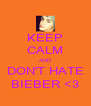 KEEP CALM AND DON'T HATE BIEBER <3 - Personalised Poster A4 size