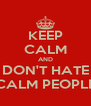 KEEP CALM AND DON'T HATE CALM PEOPLE - Personalised Poster A4 size