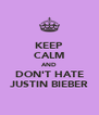 KEEP CALM AND DON'T HATE JUSTIN BIEBER - Personalised Poster A4 size
