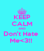 KEEP CALM AND Don't Hate  Me<3!!  - Personalised Poster A4 size