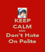 KEEP CALM AND Don't Hate On Polite - Personalised Poster A4 size
