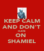 KEEP CALM AND DON'T HATE ON  SHAMIEL - Personalised Poster A4 size
