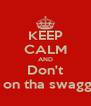 KEEP CALM AND Don't Hate on tha swagg king - Personalised Poster A4 size