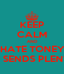 KEEP CALM AND DON'T HATE TONEY TONE  CUZ HE SENDS PLENTY BC'S - Personalised Poster A4 size